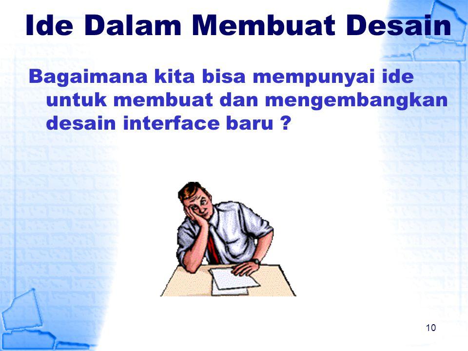 Ide Dalam Membuat Desain Bagaimana kita bisa mempunyai ide untuk membuat dan mengembangkan desain interface baru ? 10