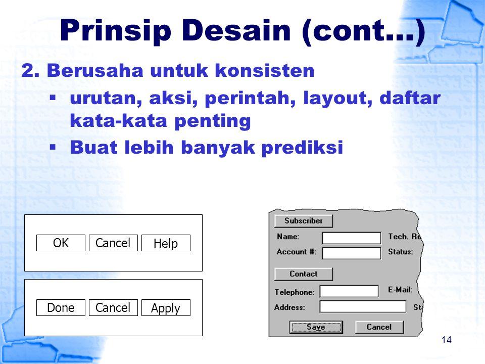 Prinsip Desain (cont…) 2. Berusaha untuk konsisten  urutan, aksi, perintah, layout, daftar kata-kata penting  Buat lebih banyak prediksi HelpCancelO