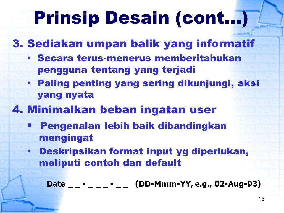 Prinsip Desain (cont…) 3. Sediakan umpan balik yang informatif  Secara terus-menerus memberitahukan pengguna tentang yang terjadi  Paling penting ya