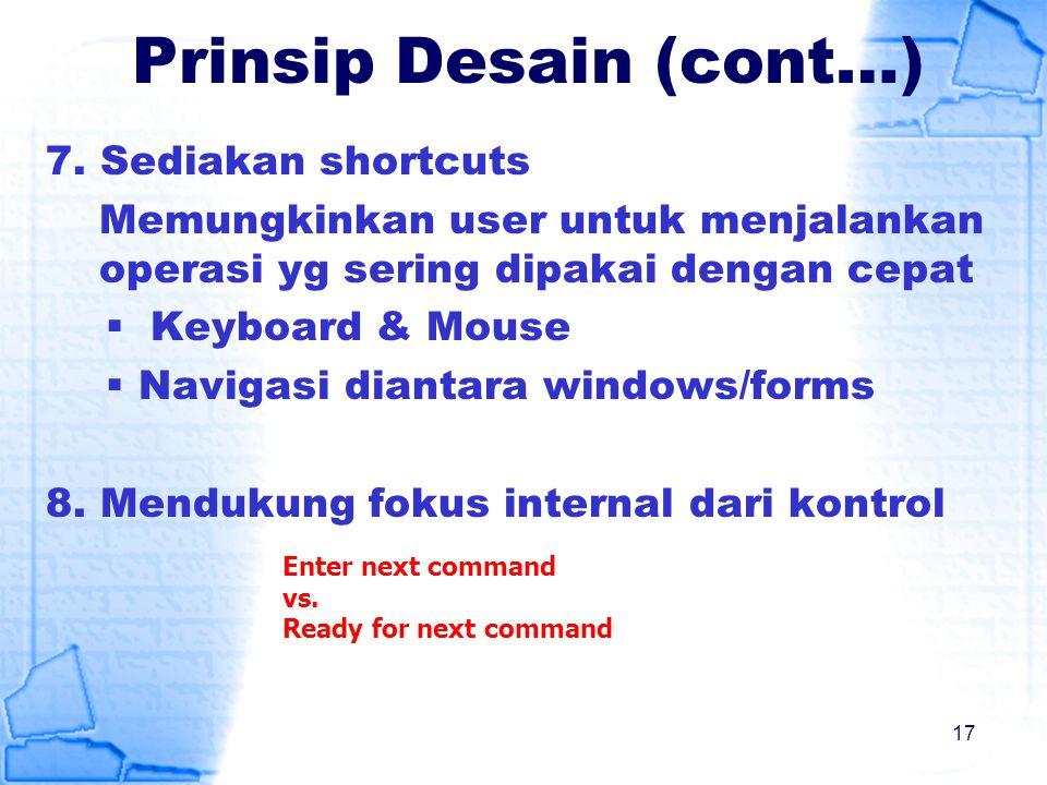 Prinsip Desain (cont…) 7. Sediakan shortcuts Memungkinkan user untuk menjalankan operasi yg sering dipakai dengan cepat  Keyboard & Mouse  Navigasi