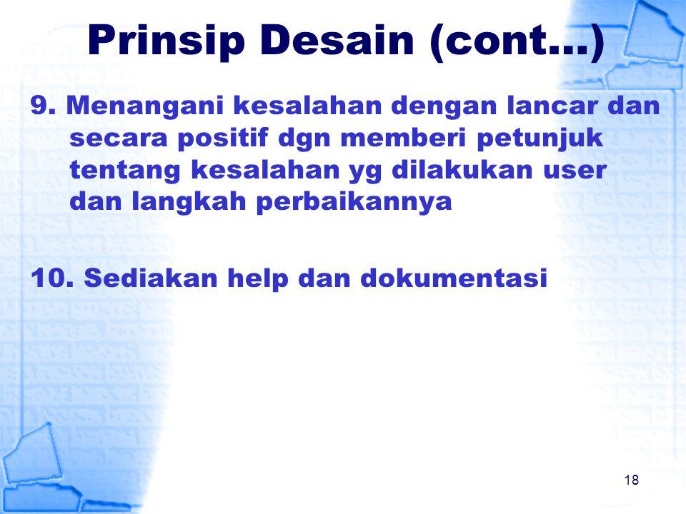 Prinsip Desain (cont…) 9. Menangani kesalahan dengan lancar dan secara positif dgn memberi petunjuk tentang kesalahan yg dilakukan user dan langkah pe