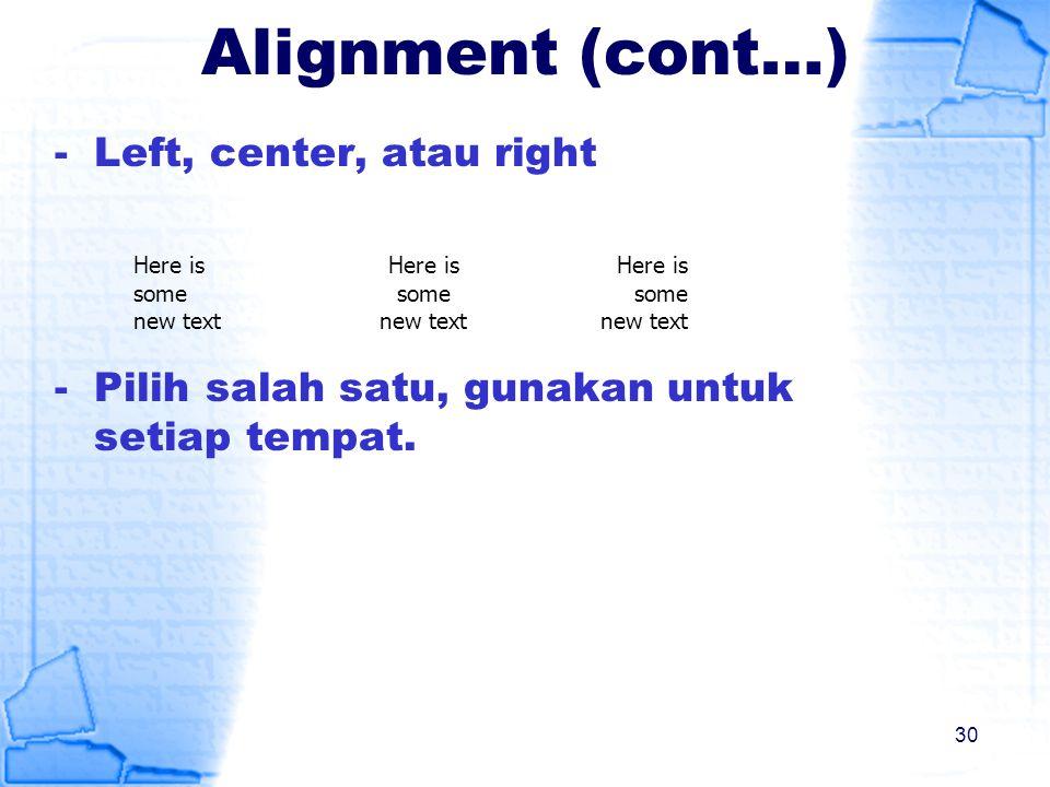 Alignment (cont…) -Left, center, atau right -Pilih salah satu, gunakan untuk setiap tempat. Here is some new text 30