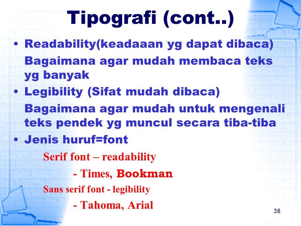 Tipografi (cont..) Readability(keadaaan yg dapat dibaca) Bagaimana agar mudah membaca teks yg banyak Legibility (Sifat mudah dibaca) Bagaimana agar mu