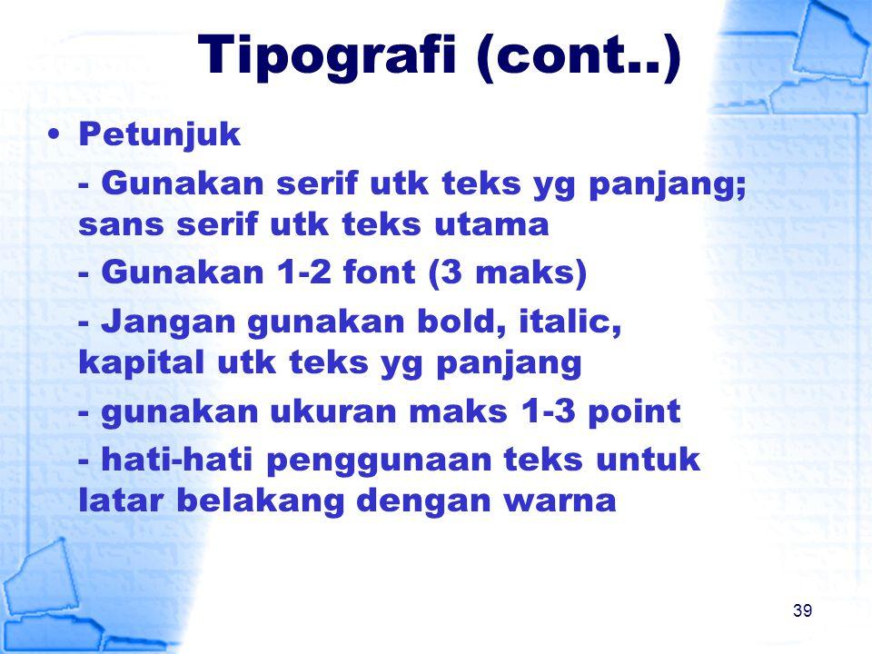 Tipografi (cont..) Petunjuk - Gunakan serif utk teks yg panjang; sans serif utk teks utama - Gunakan 1-2 font (3 maks) - Jangan gunakan bold, italic,