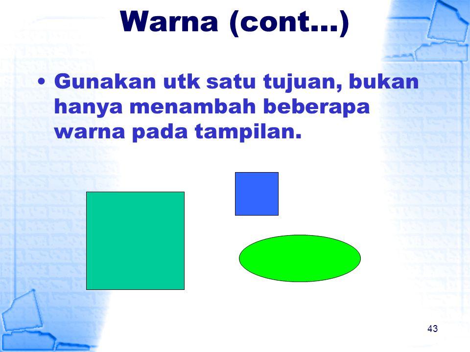 Warna (cont…) Gunakan utk satu tujuan, bukan hanya menambah beberapa warna pada tampilan. 43
