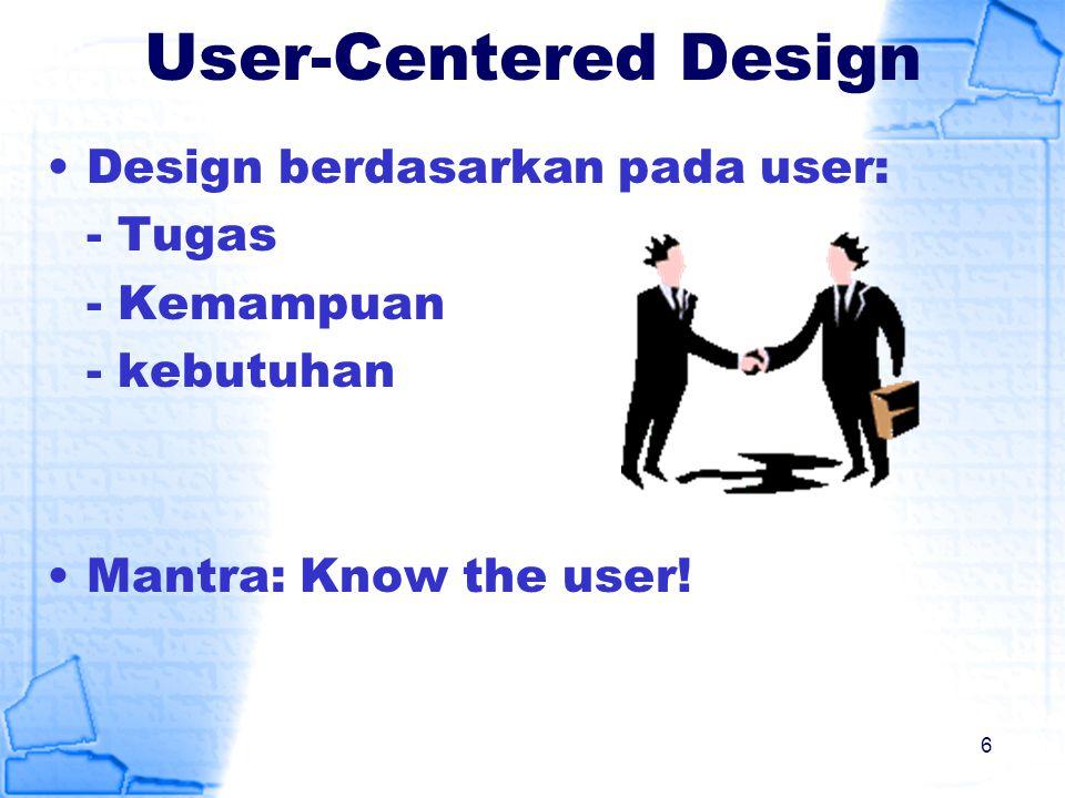 User-Centered Design Design berdasarkan pada user: - Tugas - Kemampuan - kebutuhan Mantra: Know the user! 6