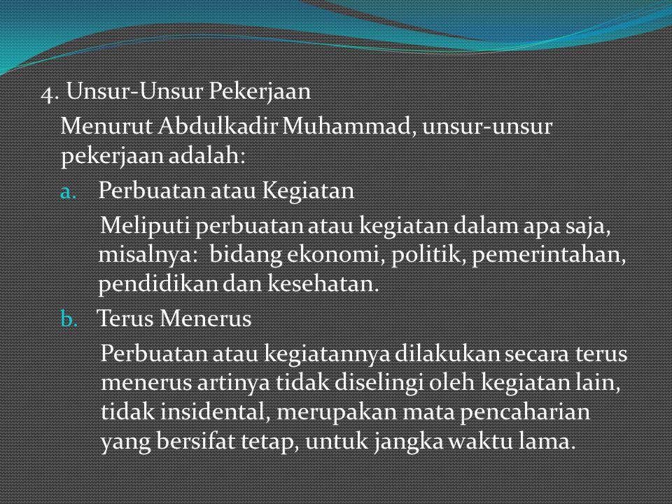 4. Unsur-Unsur Pekerjaan Menurut Abdulkadir Muhammad, unsur-unsur pekerjaan adalah: a. Perbuatan atau Kegiatan Meliputi perbuatan atau kegiatan dalam