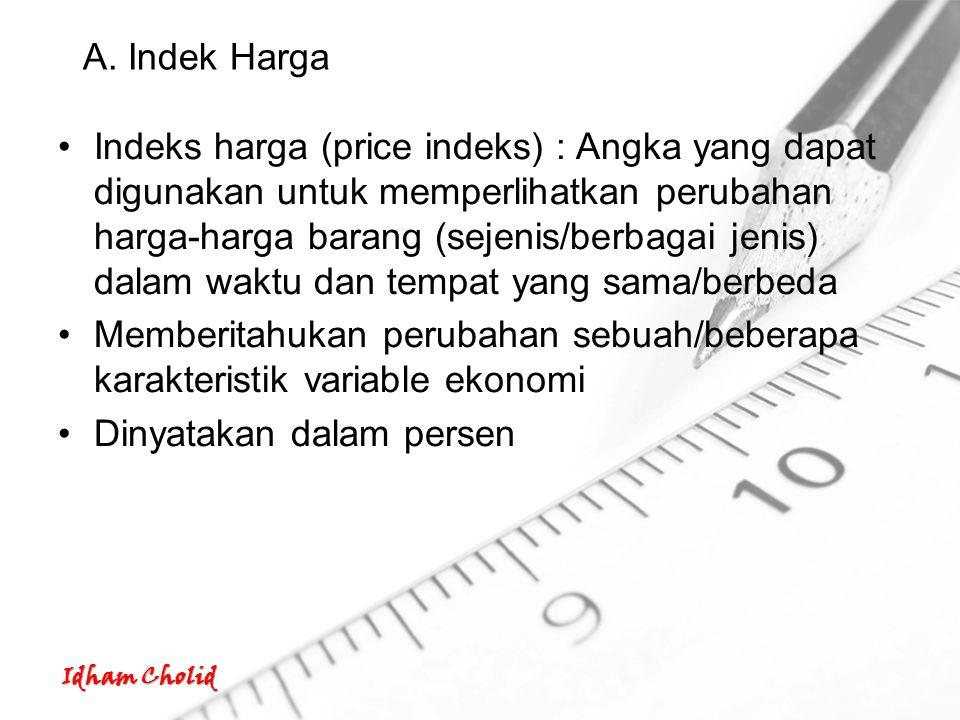 Idham Cholid A. Indek Harga Indeks harga (price indeks) : Angka yang dapat digunakan untuk memperlihatkan perubahan harga-harga barang (sejenis/berbag
