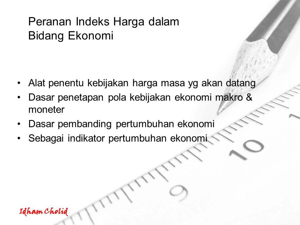 Idham Cholid Peranan Indeks Harga dalam Bidang Ekonomi Alat penentu kebijakan harga masa yg akan datang Dasar penetapan pola kebijakan ekonomi makro &