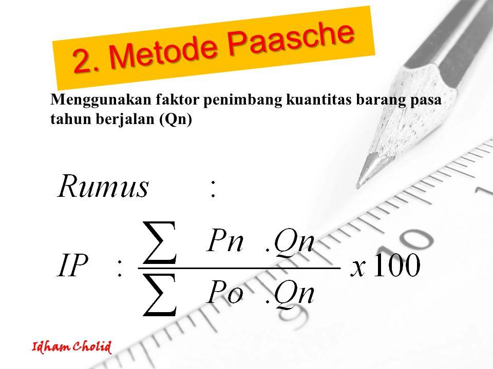 Idham Cholid Menggunakan faktor penimbang kuantitas barang pasa tahun berjalan (Qn) 2. Metode Paasche