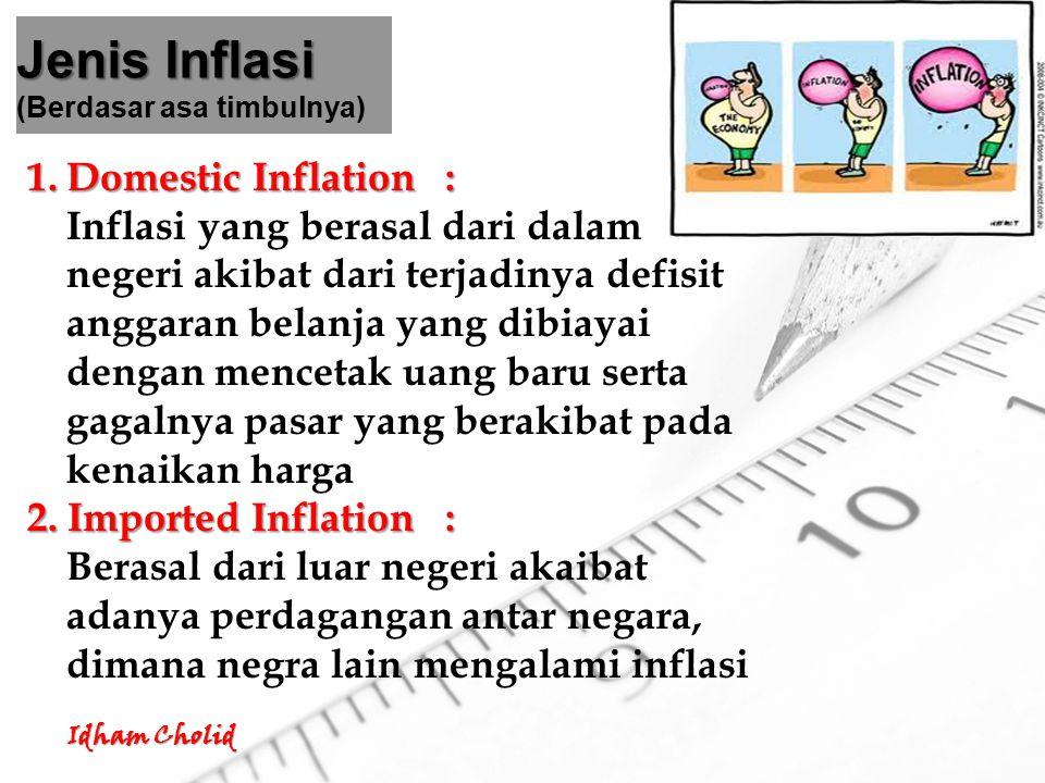 Idham Cholid Jenis Inflasi Jenis Inflasi (Berdasar asa timbulnya) 1.Domestic Inflation: Inflasi yang berasal dari dalam negeri akibat dari terjadinya