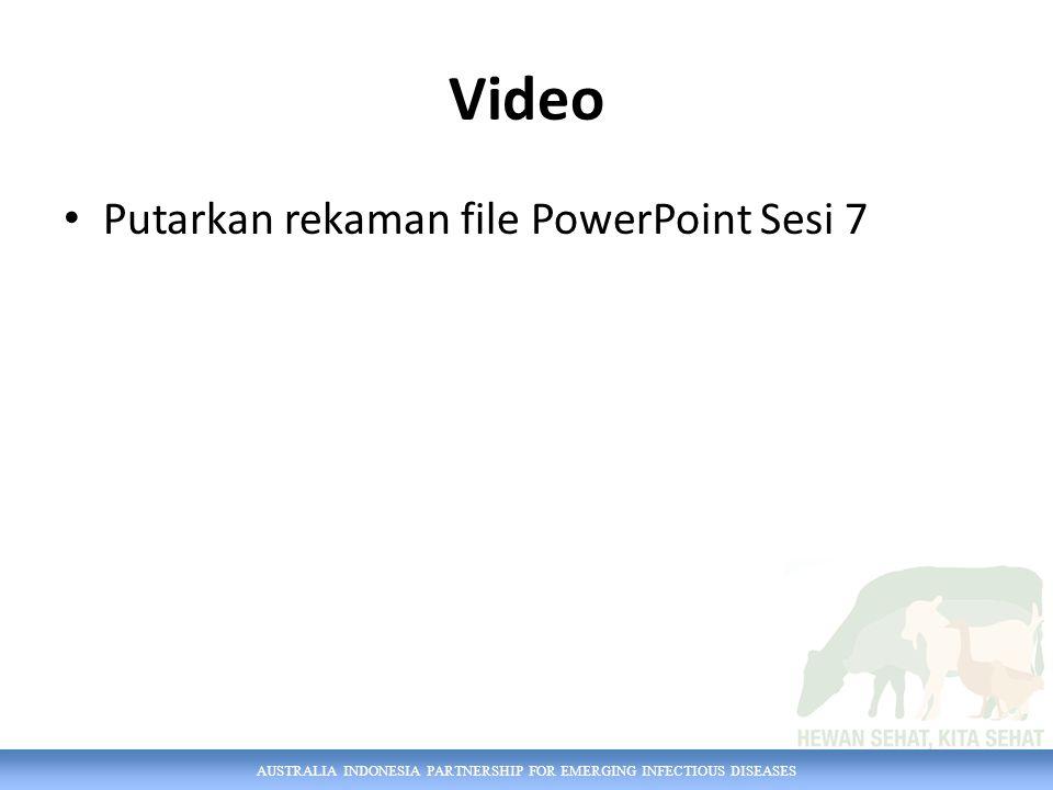 AUSTRALIA INDONESIA PARTNERSHIP FOR EMERGING INFECTIOUS DISEASES Video Putarkan rekaman file PowerPoint Sesi 7