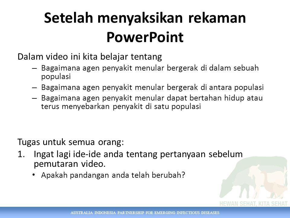 AUSTRALIA INDONESIA PARTNERSHIP FOR EMERGING INFECTIOUS DISEASES Setelah menyaksikan rekaman PowerPoint Dalam video ini kita belajar tentang – Bagaima