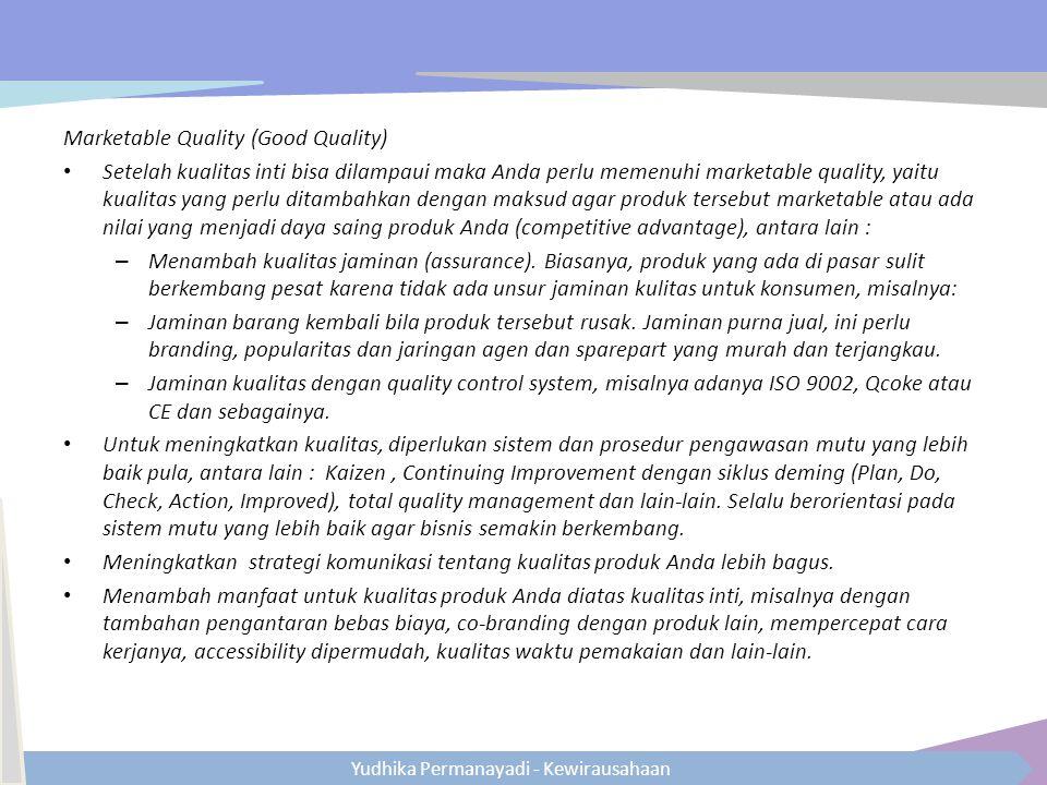 Yudhika Permanayadi - Kewirausahaan Marketable Quality (Good Quality) Setelah kualitas inti bisa dilampaui maka Anda perlu memenuhi marketable quality
