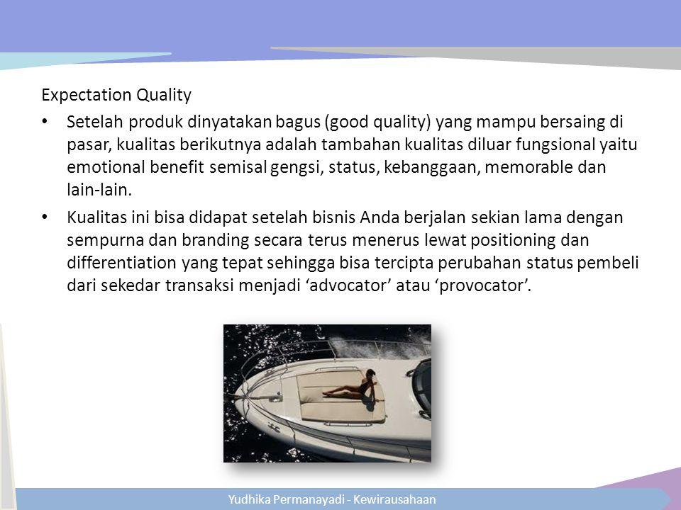 Yudhika Permanayadi - Kewirausahaan Expectation Quality Setelah produk dinyatakan bagus (good quality) yang mampu bersaing di pasar, kualitas berikutn