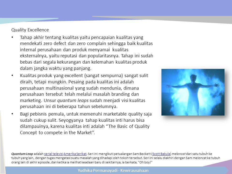 Yudhika Permanayadi - Kewirausahaan Quality Excellence Tahap akhir tentang kualitas yaitu pencapaian kualitas yang mendekati zero defect dan zero comp