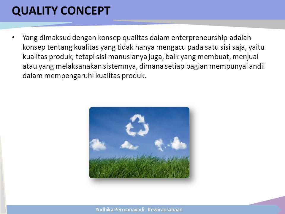 Yudhika Permanayadi - Kewirausahaan QUALITY CONCEPT Yang dimaksud dengan konsep qualitas dalam enterpreneurship adalah konsep tentang kualitas yang ti