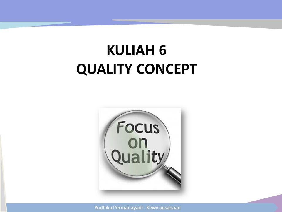 Yudhika Permanayadi - Kewirausahaan KULIAH 6 QUALITY CONCEPT