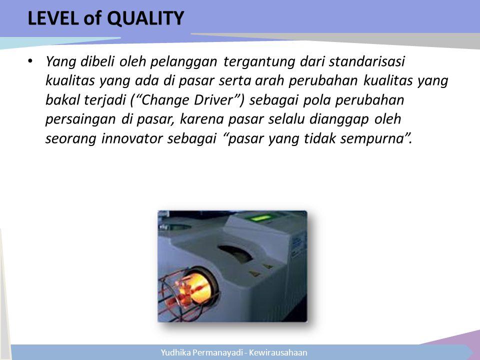 Yudhika Permanayadi - Kewirausahaan LEVEL of QUALITY Yang dibeli oleh pelanggan tergantung dari standarisasi kualitas yang ada di pasar serta arah per