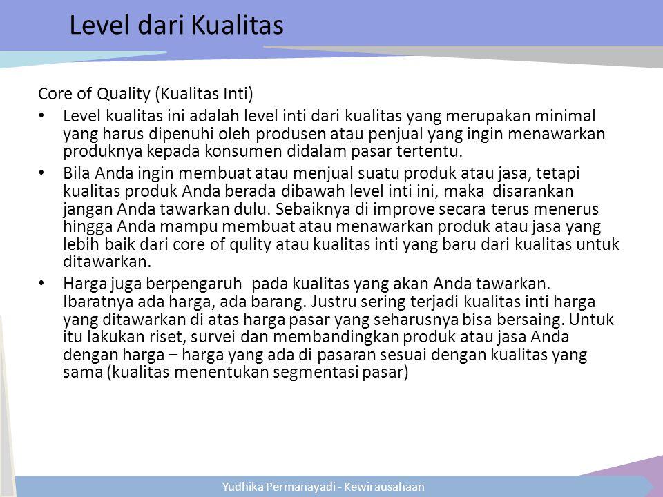 Yudhika Permanayadi - Kewirausahaan Level dari Kualitas Core of Quality (Kualitas Inti) Level kualitas ini adalah level inti dari kualitas yang merupa