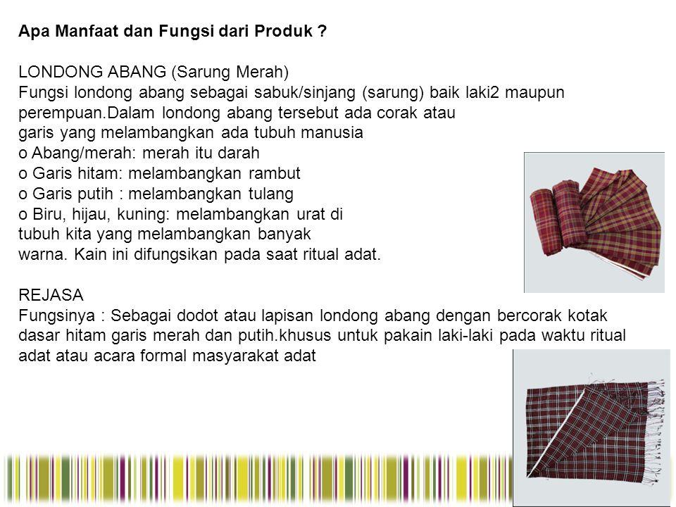 Apa Manfaat dan Fungsi dari Produk ? LONDONG ABANG (Sarung Merah) Fungsi londong abang sebagai sabuk/sinjang (sarung) baik laki2 maupun perempuan.Dala