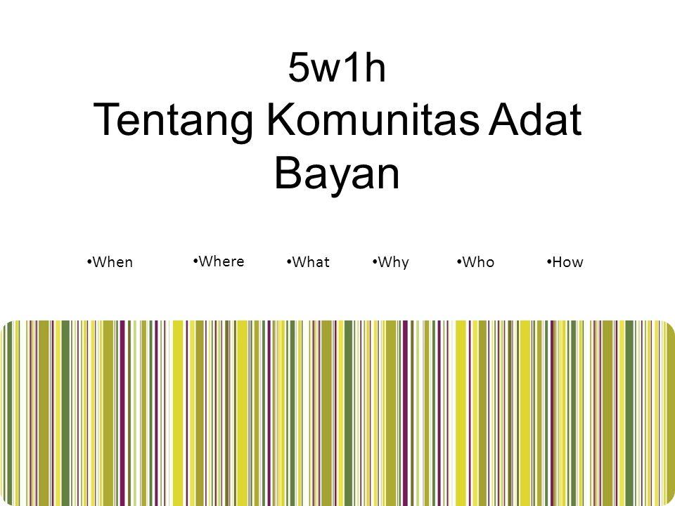5w1h Tentang Komunitas Adat Bayan When Where What Why Who How