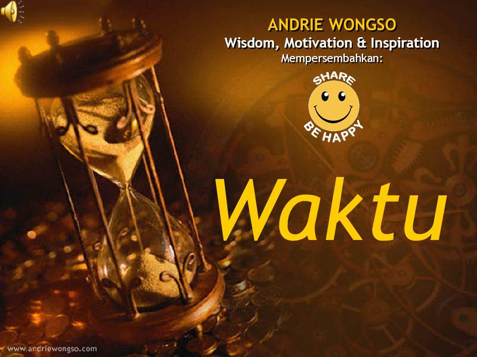 Waktu ANDRIE WONGSO Wisdom, Motivation & Inspiration Mempersembahkan: ANDRIE WONGSO Wisdom, Motivation & Inspiration Mempersembahkan: