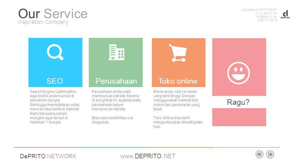 Jasa Website DEPRITONET www.deprito.net halo@deprito.net 0856-777-55-79 DePRITO NETWORK www.DEPRITO.NET Our Service Inspiration Company Search Engine