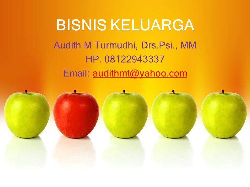 BISNIS KELUARGA Audith M Turmudhi, Drs.Psi., MM HP. 08122943337 Email: audithmt@yahoo.com