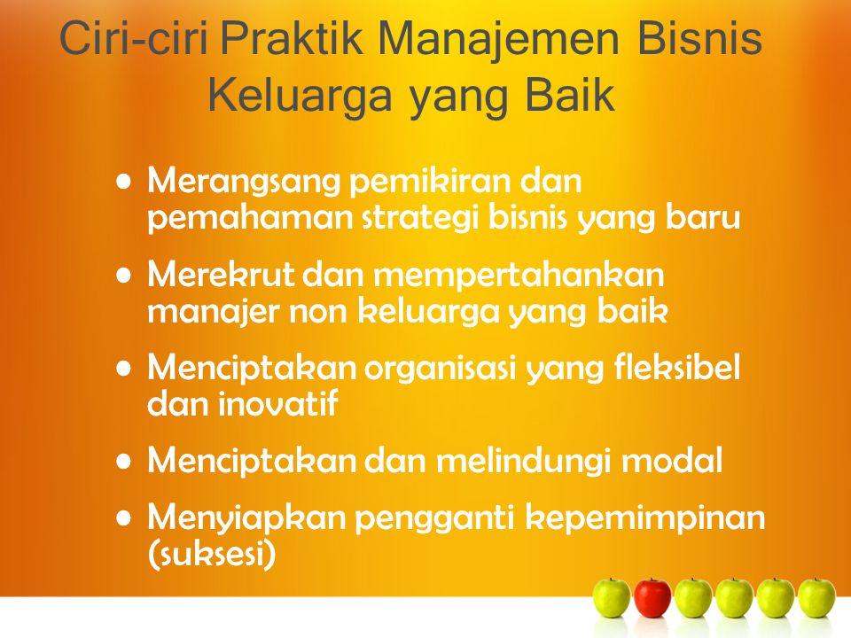 Ciri-ciri Praktik Manajemen Bisnis Keluarga yang Baik Merangsang pemikiran dan pemahaman strategi bisnis yang baru Merekrut dan mempertahankan manajer
