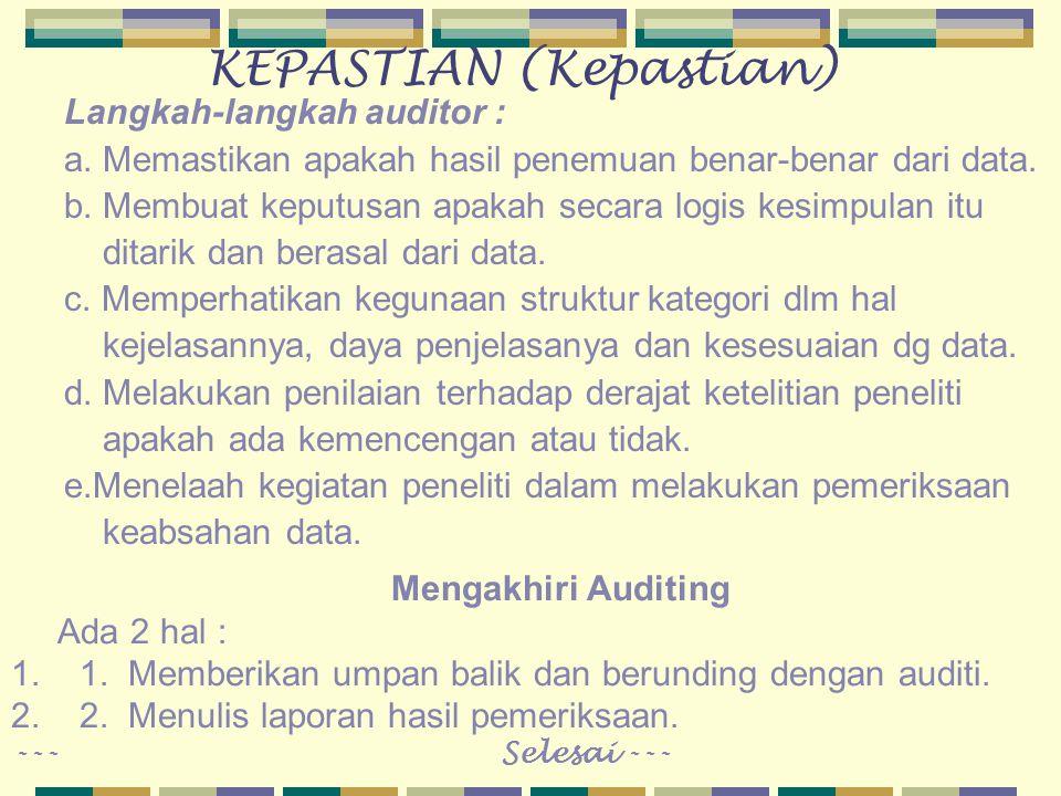 KEPASTIAN (Kepastian) Langkah-langkah auditor : a. Memastikan apakah hasil penemuan benar-benar dari data. b. Membuat keputusan apakah secara logis ke