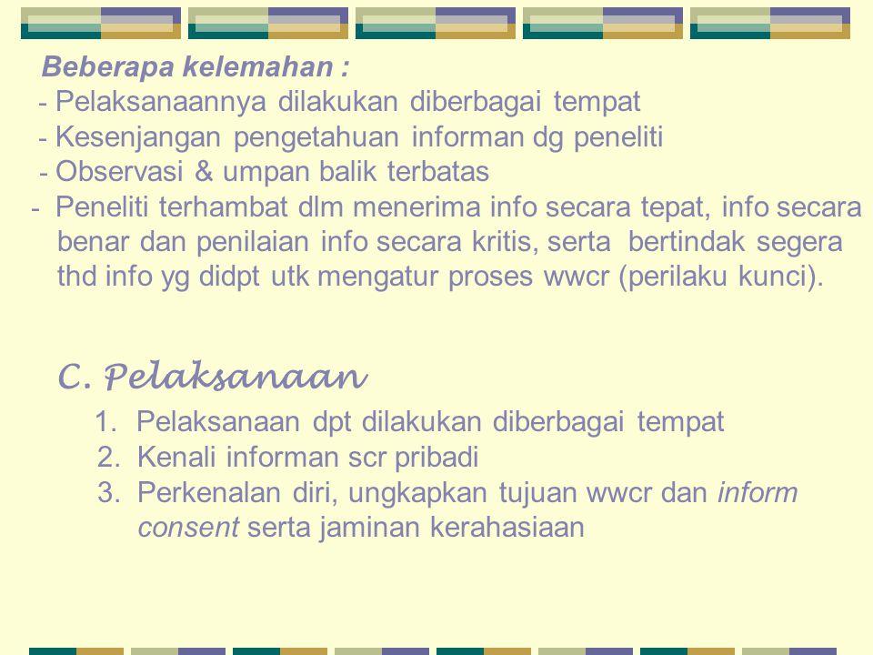 C. Pelaksanaan 1. Pelaksanaan dpt dilakukan diberbagai tempat 2. Kenali informan scr pribadi 3. Perkenalan diri, ungkapkan tujuan wwcr dan inform cons