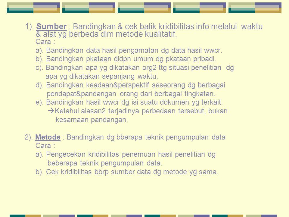 1). Sumber : Bandingkan & cek balik kridibilitas info melalui waktu & alat yg berbeda dlm metode kualitatif. Cara : a). Bandingkan data hasil pengamat