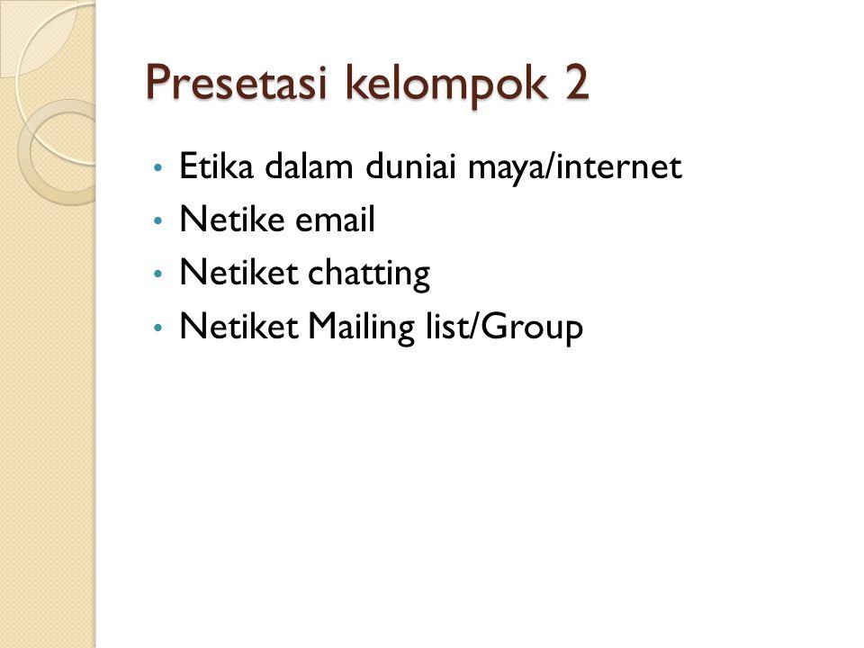 Presetasi kelompok 2 Etika dalam duniai maya/internet Netike email Netiket chatting Netiket Mailing list/Group