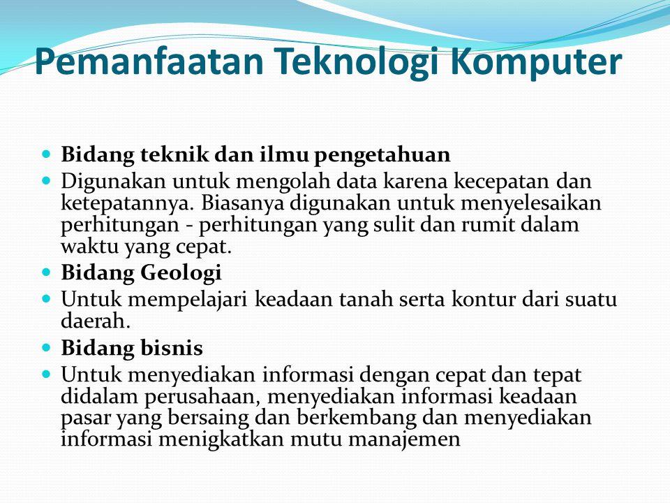 Pemanfaatan Teknologi Komputer Bidang teknik dan ilmu pengetahuan Digunakan untuk mengolah data karena kecepatan dan ketepatannya. Biasanya digunakan