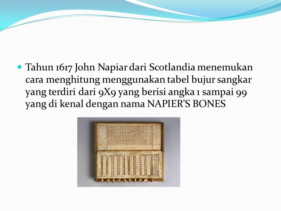 Tahun 1617 John Napiar dari Scotlandia menemukan cara menghitung menggunakan tabel bujur sangkar yang terdiri dari 9X9 yang berisi angka 1 sampai 99 y