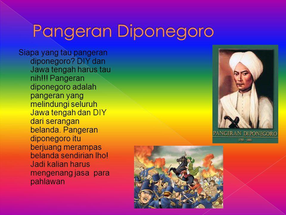 Siapa yang tau pangeran diponegoro? DIY dan Jawa tengah harus tau nih!!! Pangeran diponegoro adalah pangeran yang melindungi seluruh Jawa tengah dan D
