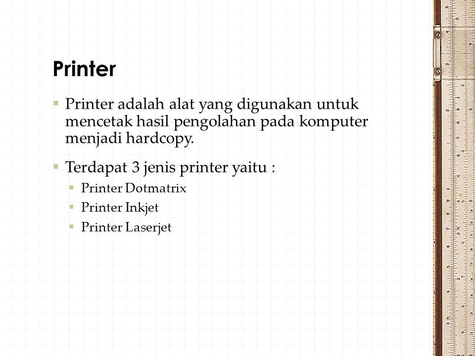  Printer adalah alat yang digunakan untuk mencetak hasil pengolahan pada komputer menjadi hardcopy.