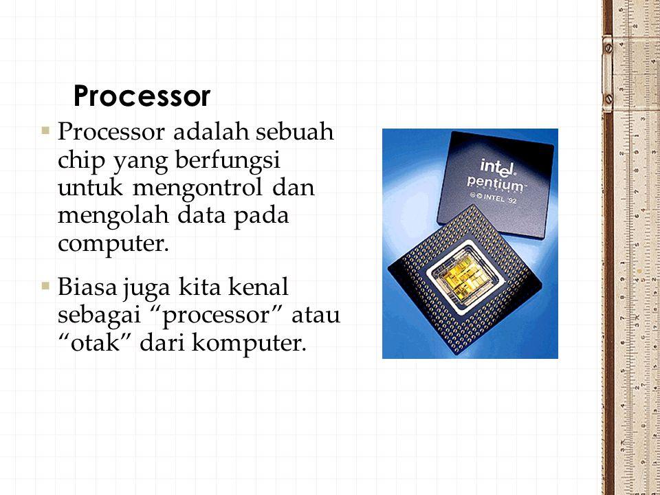  Processor adalah sebuah chip yang berfungsi untuk mengontrol dan mengolah data pada computer.