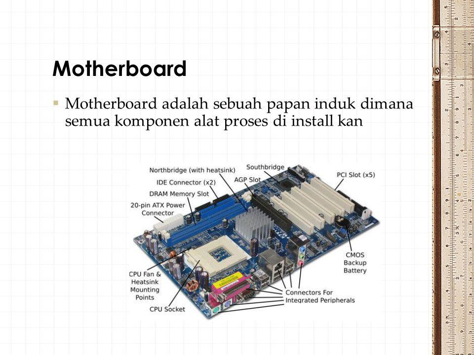  Motherboard adalah sebuah papan induk dimana semua komponen alat proses di install kan Motherboard