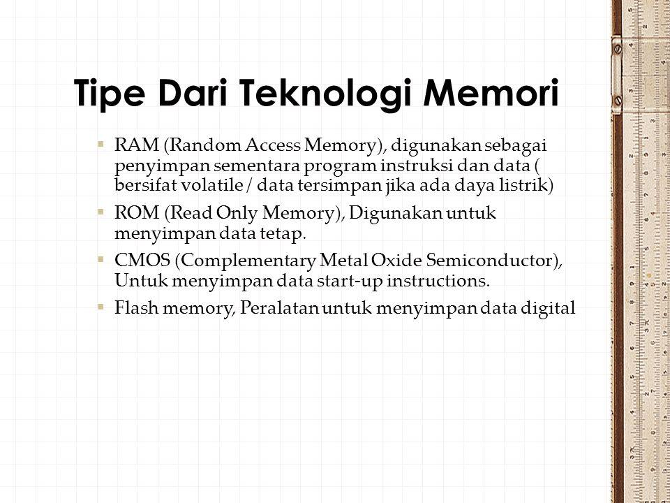  RAM (Random Access Memory), digunakan sebagai penyimpan sementara program instruksi dan data ( bersifat volatile / data tersimpan jika ada daya listrik)  ROM (Read Only Memory), Digunakan untuk menyimpan data tetap.
