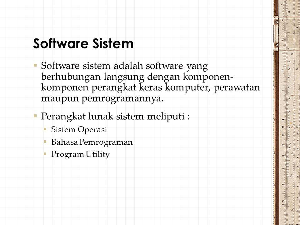  Software sistem adalah software yang berhubungan langsung dengan komponen- komponen perangkat keras komputer, perawatan maupun pemrogramannya.