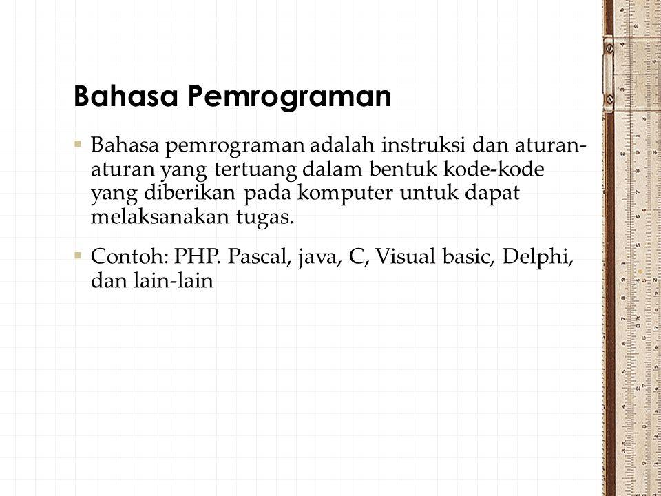  Bahasa pemrograman adalah instruksi dan aturan- aturan yang tertuang dalam bentuk kode-kode yang diberikan pada komputer untuk dapat melaksanakan tugas.