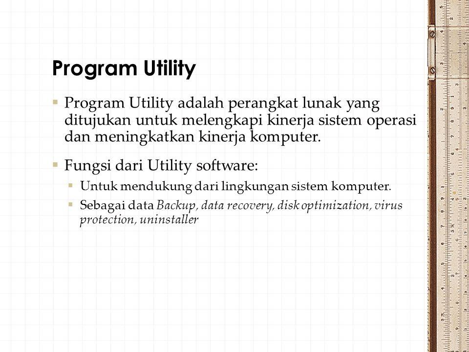  Program Utility adalah perangkat lunak yang ditujukan untuk melengkapi kinerja sistem operasi dan meningkatkan kinerja komputer.