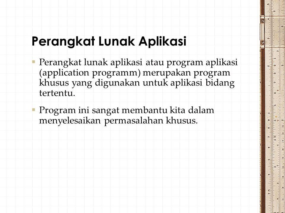  Perangkat lunak aplikasi atau program aplikasi (application programm) merupakan program khusus yang digunakan untuk aplikasi bidang tertentu.