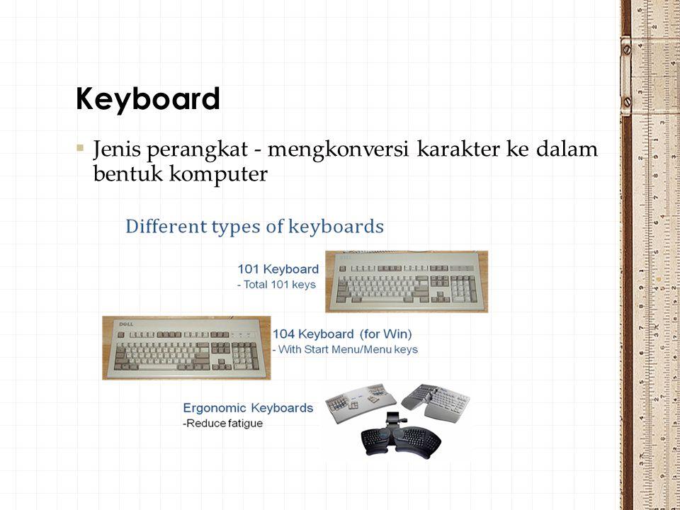  Jenis perangkat - mengkonversi karakter ke dalam bentuk komputer Keyboard