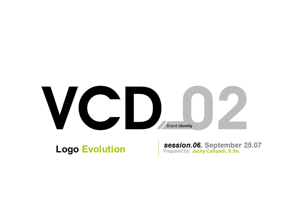 Brand identity session.06. September 25.07 Prepared by: Jacky Cahyadi, S.Sn. Logo Evolution