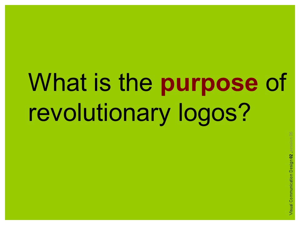 What is the purpose of revolutionary logos Visual Communication Design 02.session.06