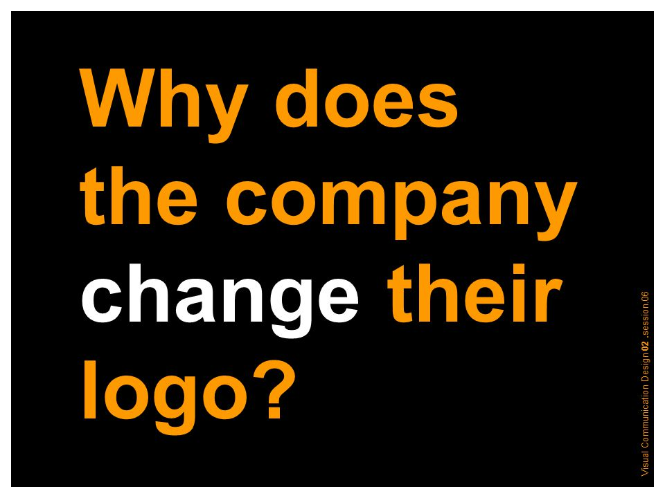 Visual Communication Design 02.session.06 Why does the company change their logo
