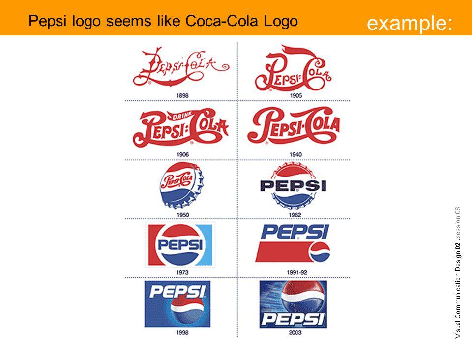 example: Visual Communication Design 02.session.06 Pepsi logo seems like Coca-Cola Logo